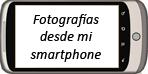 Fotografías desde mi smarphone