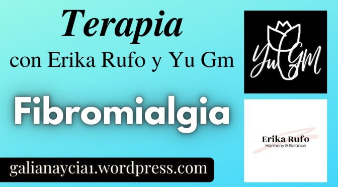 Ven a Terapia con Erika Rufo y Yu Gm en #GalianaYCía del 26 de julio al 1 de agosto: Fibromialgia